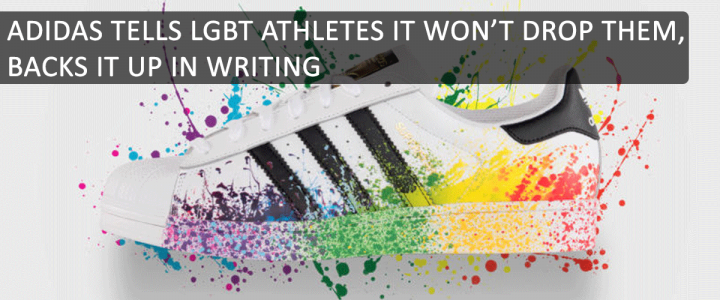 ADIDAS TELLS LGBT ATHLETES IT WON'T DROP THEM–BACKS IT UP IN WRITING